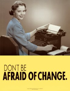 Don't be afraid of change poster w/ woman at typewriter