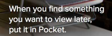 "Screen grab from Pocket website ""When you find something you want to view later, put it in Pocket."""
