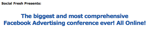 The biggest and most comprehensive Facebook Advertising conference ever!
